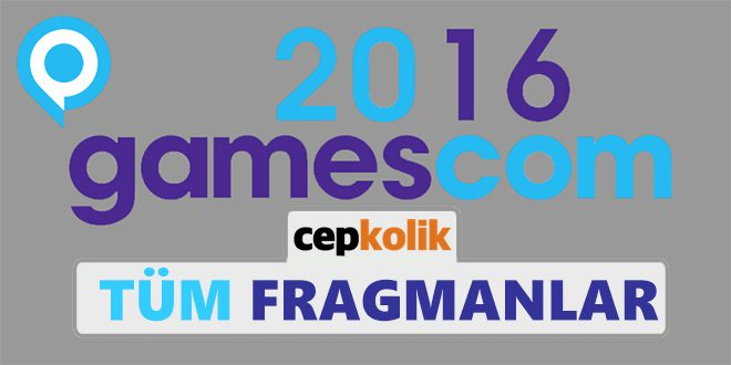 gamescom 2016 fragmanlar