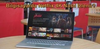 Bilgisayarda Netflix 4K İçeriği Nasıl İzlenir?