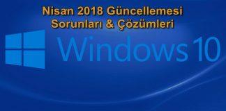 Windows 10 Nisan 2018 Güncellemesi Hataları ve Çözümleri